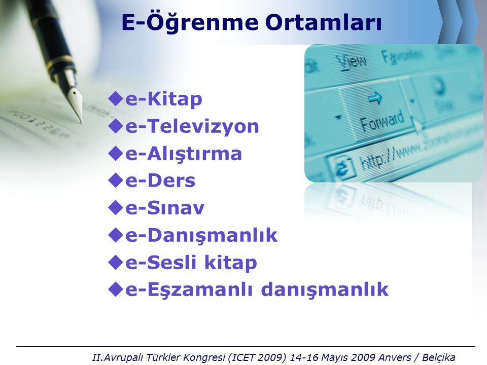 E-Öğrenme Ortamları  e-Kitap  e-Televizyon  e-Alıştırma  e-Ders  e-Sınav  e-Danışmanlık  e-Sesli kitap  e-Eşzamanlı danışmanlık II.Avrupalı Tü