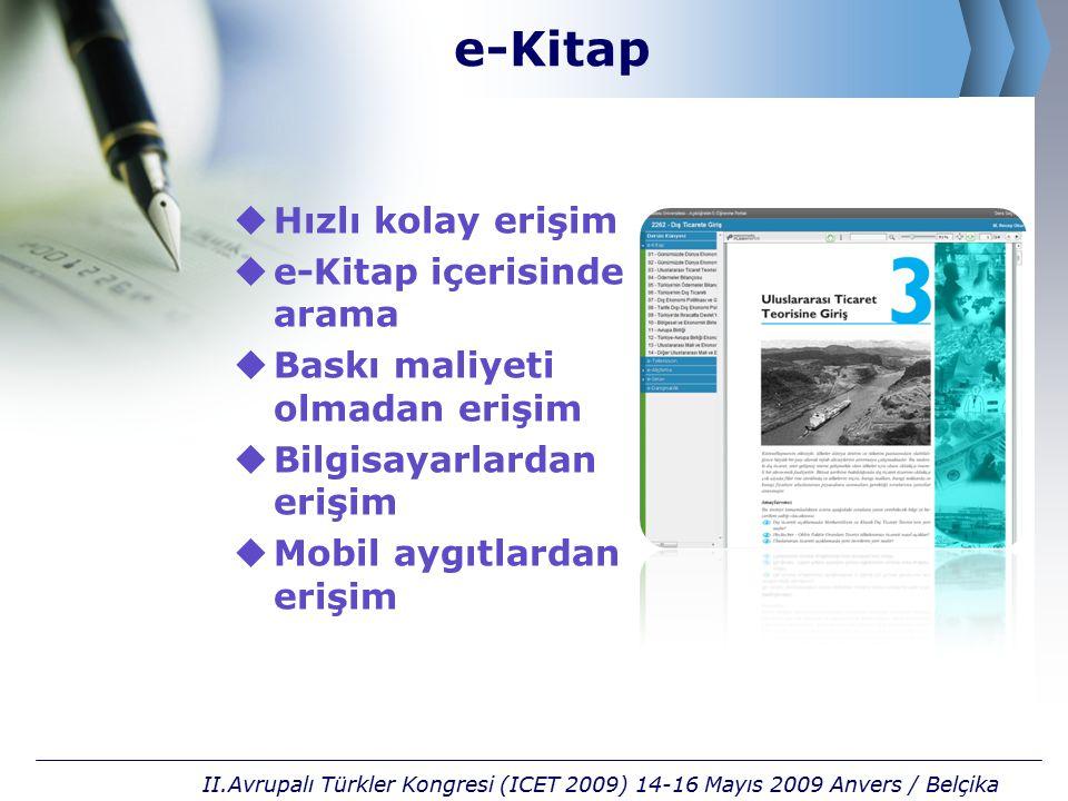 e-Kitap  Hızlı kolay erişim  e-Kitap içerisinde arama  Baskı maliyeti olmadan erişim  Bilgisayarlardan erişim  Mobil aygıtlardan erişim II.Avrupalı Türkler Kongresi (ICET 2009) 14-16 Mayıs 2009 Anvers / Belçika