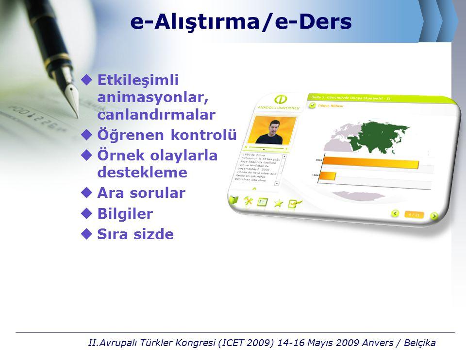 e-Alıştırma/e-Ders  Etkileşimli animasyonlar, canlandırmalar  Öğrenen kontrolü  Örnek olaylarla destekleme  Ara sorular  Bilgiler  Sıra sizde II.Avrupalı Türkler Kongresi (ICET 2009) 14-16 Mayıs 2009 Anvers / Belçika
