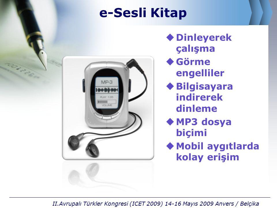 e-Sesli Kitap  Dinleyerek çalışma  Görme engelliler  Bilgisayara indirerek dinleme  MP3 dosya biçimi  Mobil aygıtlarda kolay erişim II.Avrupalı Türkler Kongresi (ICET 2009) 14-16 Mayıs 2009 Anvers / Belçika