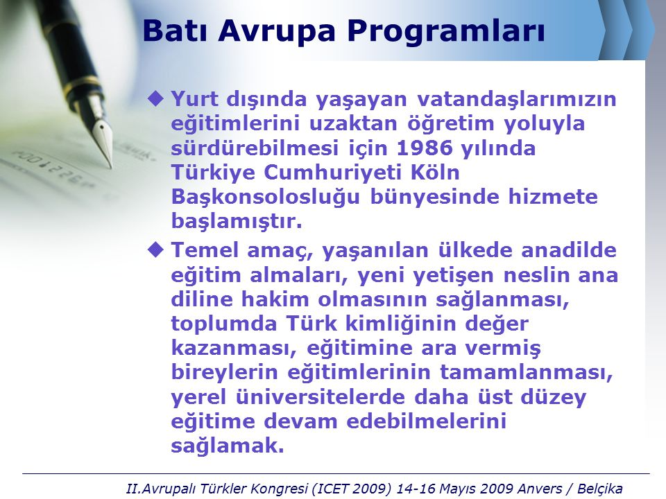 Batı Avrupa Programları  Yurt dışında yaşayan vatandaşlarımızın eğitimlerini uzaktan öğretim yoluyla sürdürebilmesi için 1986 yılında Türkiye Cumhuri