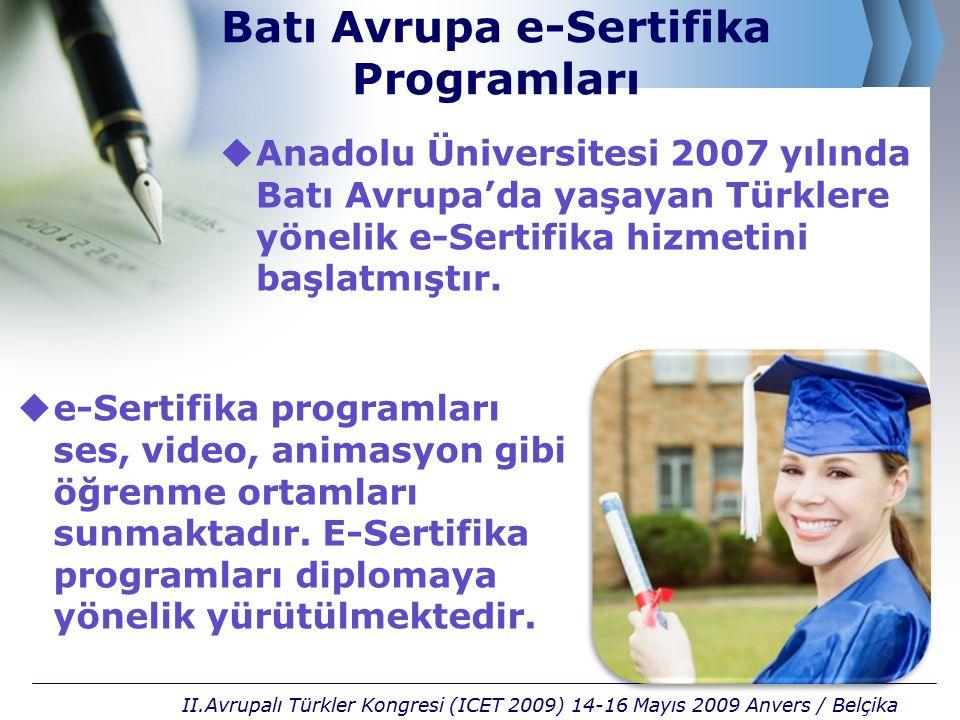 Batı Avrupa e-Sertifika Programları  Anadolu Üniversitesi 2007 yılında Batı Avrupa'da yaşayan Türklere yönelik e-Sertifika hizmetini başlatmıştır. II