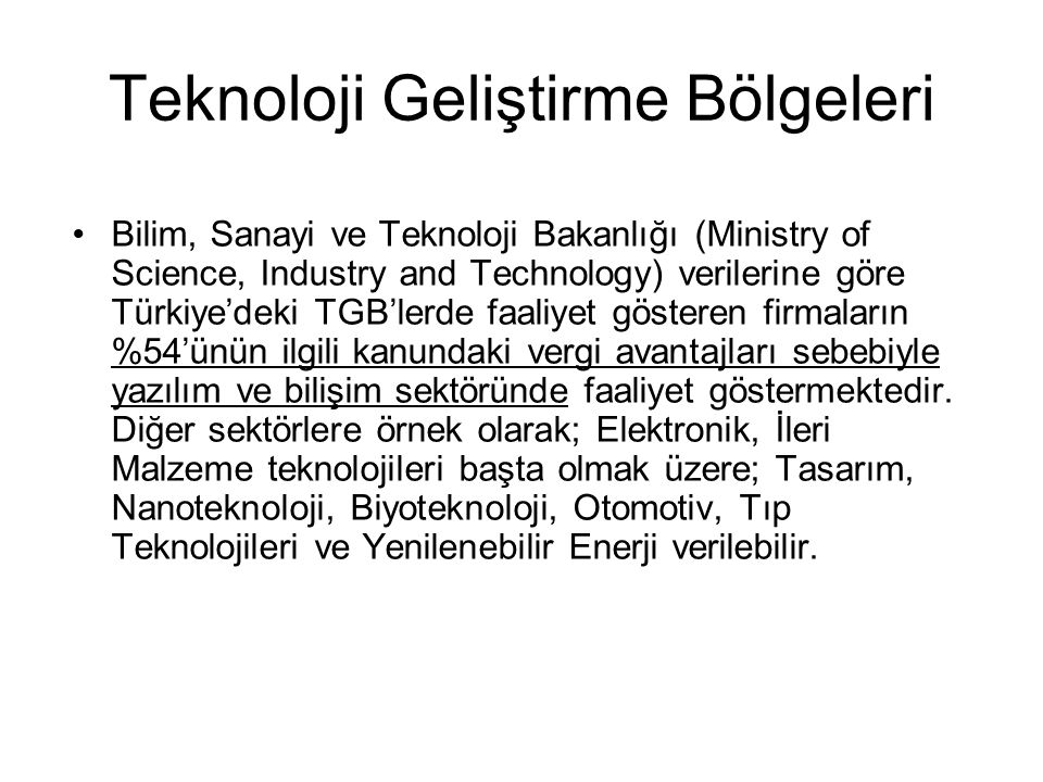 Teknoloji Geliştirme Bölgeleri Bilim, Sanayi ve Teknoloji Bakanlığı (Ministry of Science, Industry and Technology) verilerine göre Türkiye'deki TGB'lerde faaliyet gösteren firmaların %54'ünün ilgili kanundaki vergi avantajları sebebiyle yazılım ve bilişim sektöründe faaliyet göstermektedir.
