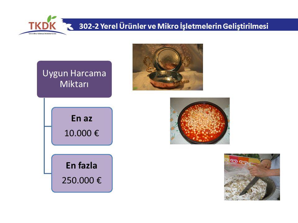 302-2 Yerel Ürünler ve Mikro İşletmelerin Geliştirilmesi Uygun Harcama Miktarı En az 10.000 € En fazla 250.000 €