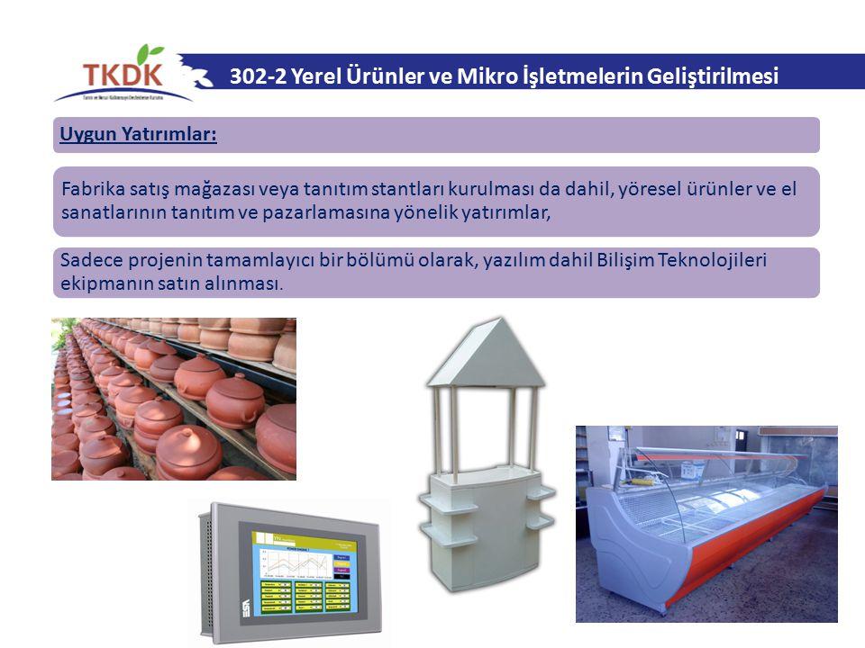 302-2 Yerel Ürünler ve Mikro İşletmelerin Geliştirilmesi Uygun Yatırımlar: Fabrika satış mağazası veya tanıtım stantları kurulması da dahil, yöresel ü