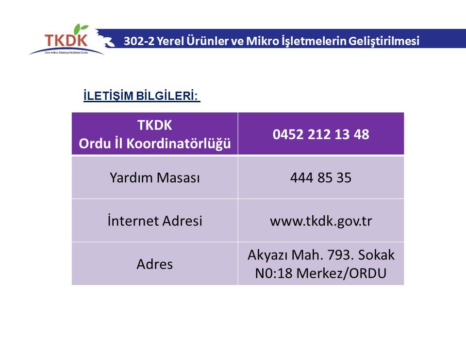 302-2 Yerel Ürünler ve Mikro İşletmelerin Geliştirilmesi TKDK Ordu İl Koordinatörlüğü 0452 212 13 48 Yardım Masası444 85 35 İnternet Adresiwww.tkdk.go
