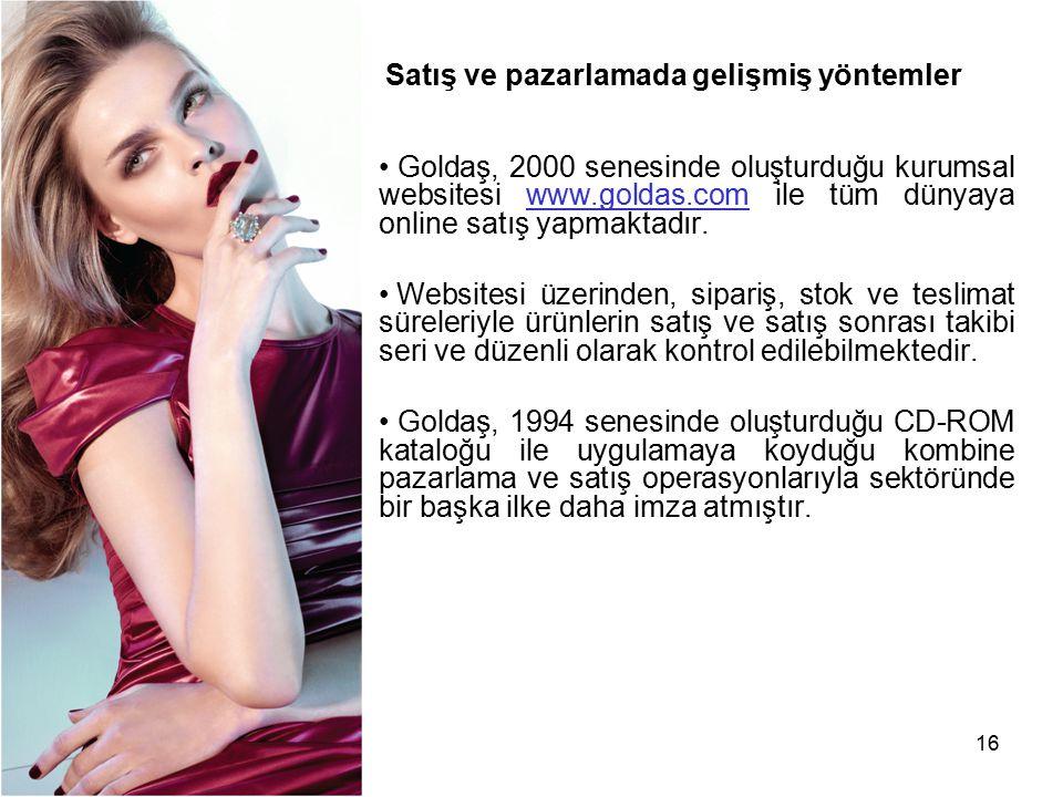 16 Goldaş, 2000 senesinde oluşturduğu kurumsal websitesi www.goldas.com ile tüm dünyaya online satış yapmaktadır.www.goldas.com Websitesi üzerinden, s
