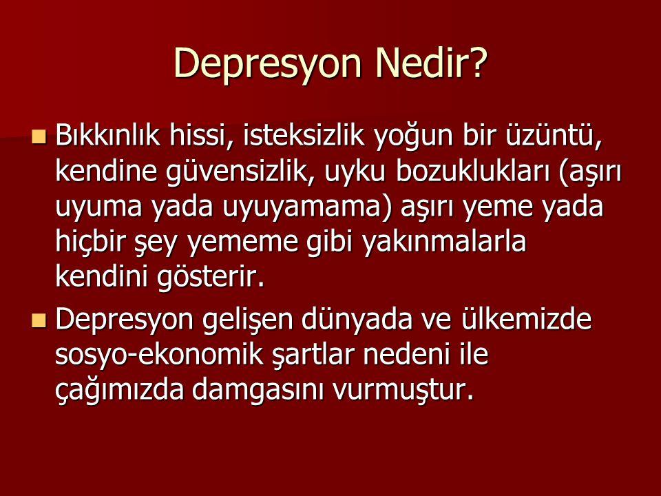 Depresyon Nedir? Bıkkınlık hissi, isteksizlik yoğun bir üzüntü, kendine güvensizlik, uyku bozuklukları (aşırı uyuma yada uyuyamama) aşırı yeme yada hi