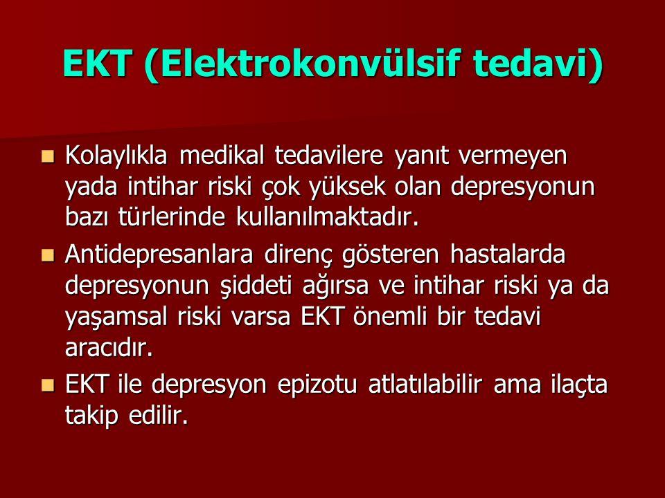 EKT (Elektrokonvülsif tedavi) Kolaylıkla medikal tedavilere yanıt vermeyen yada intihar riski çok yüksek olan depresyonun bazı türlerinde kullanılmakt