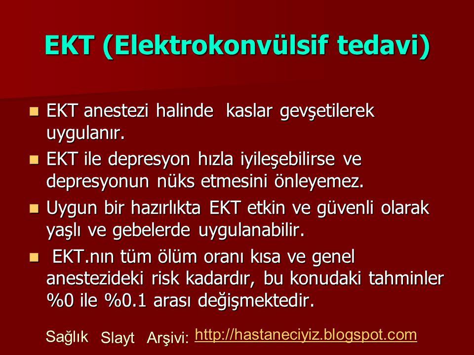 EKT (Elektrokonvülsif tedavi) EKT anestezi halinde kaslar gevşetilerek uygulanır. EKT anestezi halinde kaslar gevşetilerek uygulanır. EKT ile depresyo