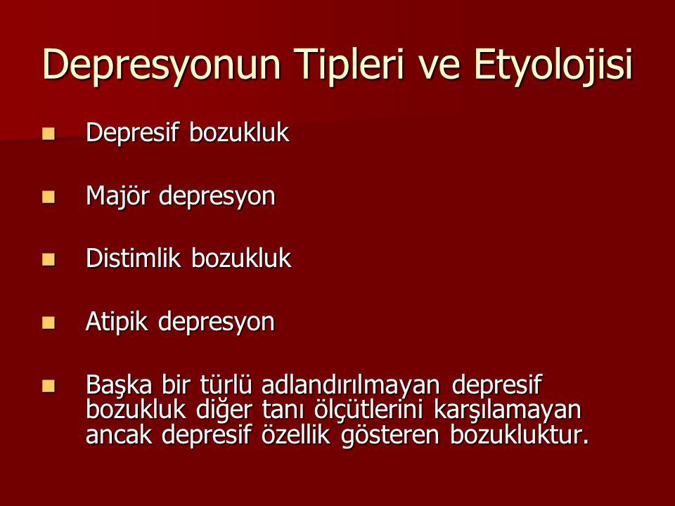 Depresyonun Tipleri ve Etyolojisi Depresif bozukluk Depresif bozukluk Majör depresyon Majör depresyon Distimlik bozukluk Distimlik bozukluk Atipik dep