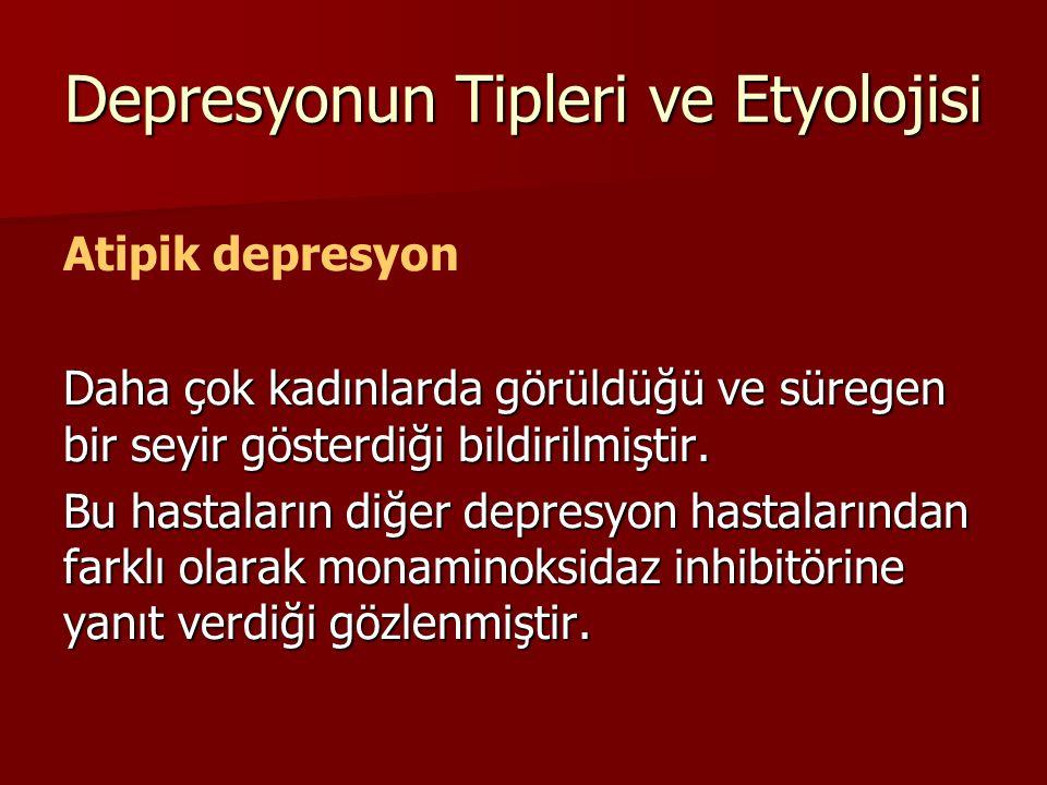 Depresyonun Tipleri ve Etyolojisi Atipik depresyon Daha çok kadınlarda görüldüğü ve süregen bir seyir gösterdiği bildirilmiştir. Bu hastaların diğer d