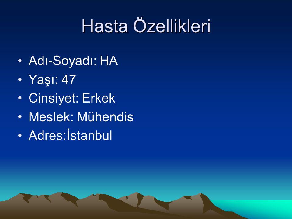 Hasta Özellikleri Adı-Soyadı: HA Yaşı: 47 Cinsiyet: Erkek Meslek: Mühendis Adres:İstanbul