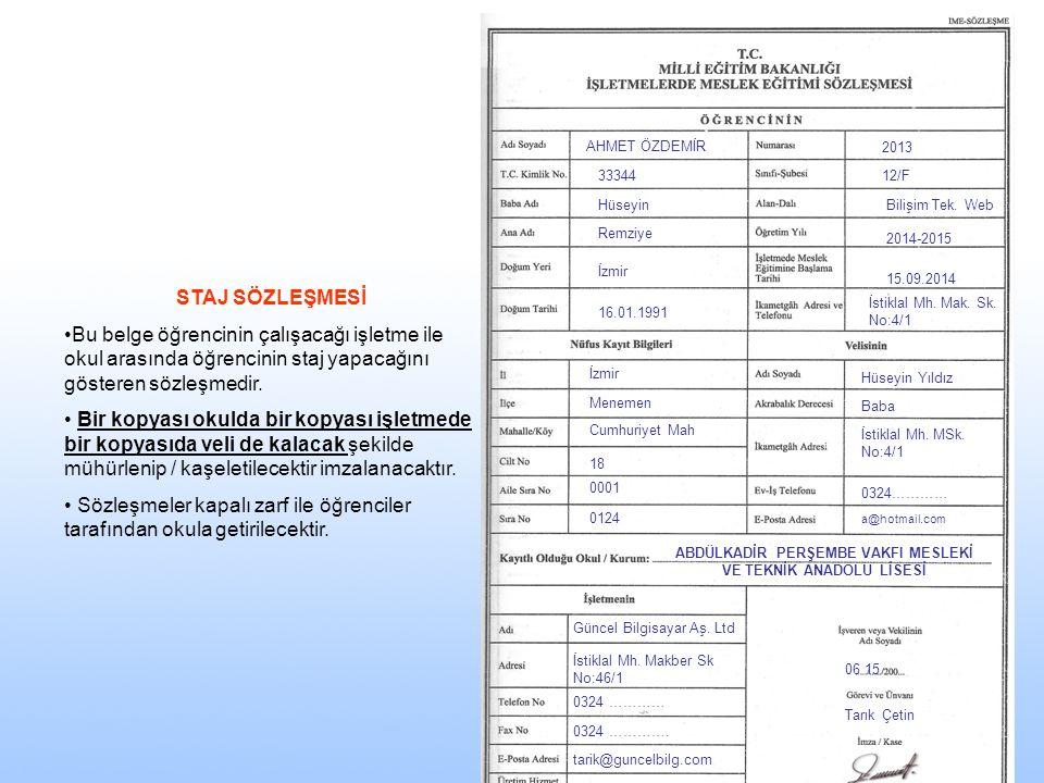 AHMET ÖZDEMİR 33344 Hüseyin Remziye İzmir 16.01.1991 2013 12/F Bilişim Tek. Web 2014-2015 15.09.2014 İstiklal Mh. Mak. Sk. No:4/1 İzmir Menemen Cumhur