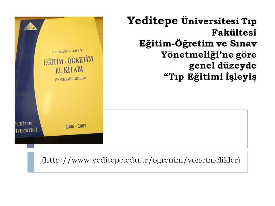 """Yeditepe Üniversitesi Tıp Fakültesi Eğitim-Öğretim ve Sınav Yönetmeliği'ne göre genel düzeyde """"Tıp Eğitimi İşleyiş (http://www.yeditepe.edu.tr/ogrenim"""