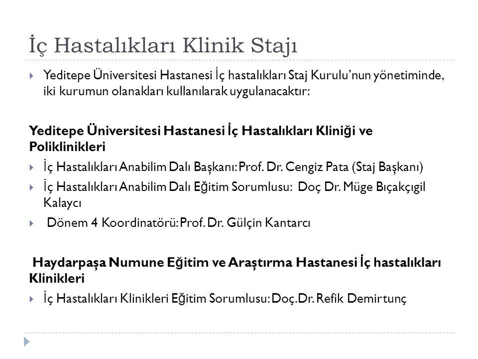 İç Hastalıkları Klinik Stajı  Yeditepe Üniversitesi Hastanesi İ ç hastalıkları Staj Kurulu'nun yönetiminde, iki kurumun olanakları kullanılarak uygul