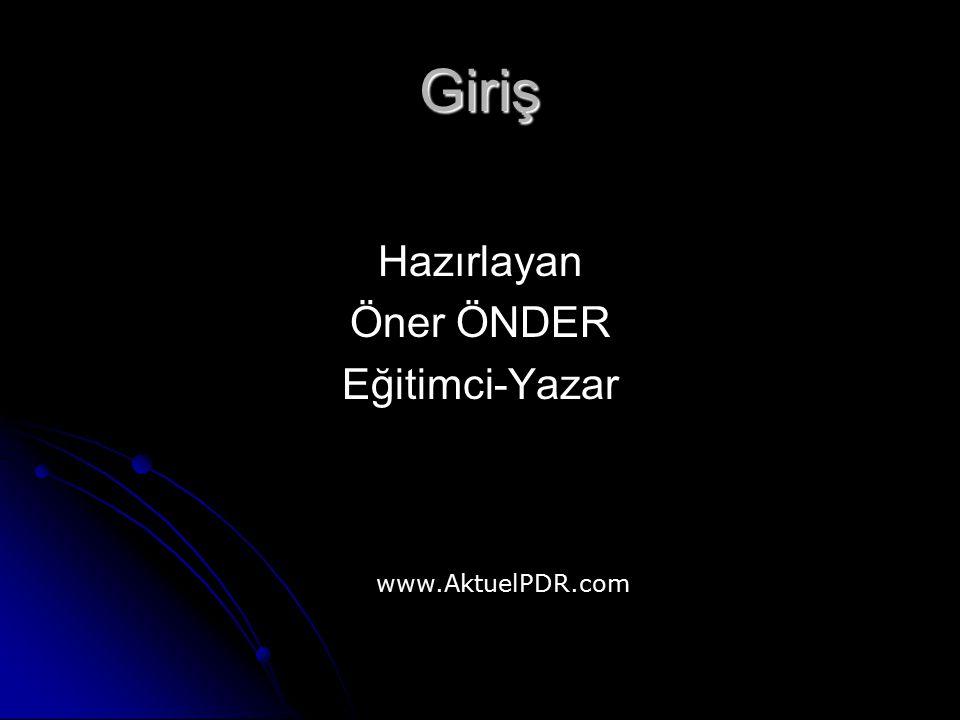 Giriş Hazırlayan Öner ÖNDER Eğitimci-Yazar www.AktuelPDR.com