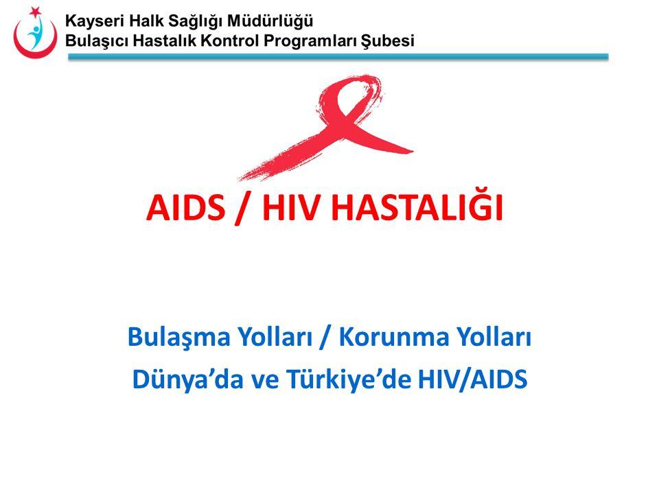 AIDS / HIV HASTALIĞI Bulaşma Yolları / Korunma Yolları Dünya'da ve Türkiye'de HIV/AIDS