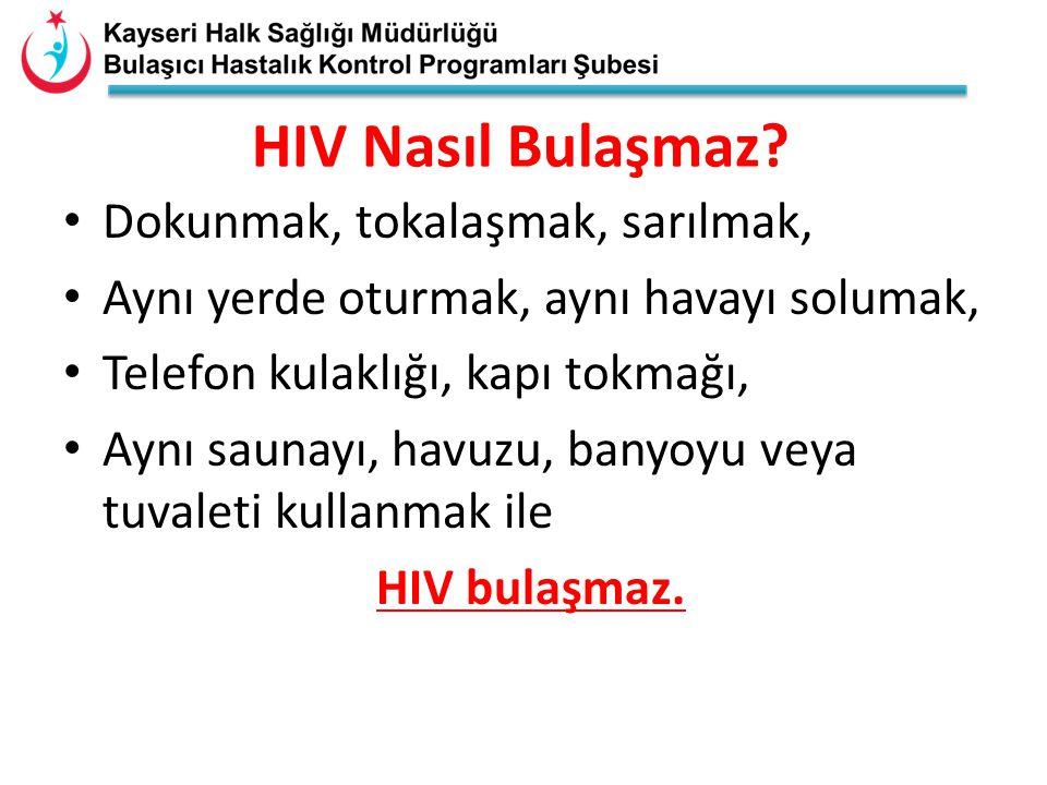 HIV Nasıl Bulaşmaz? Dokunmak, tokalaşmak, sarılmak, Aynı yerde oturmak, aynı havayı solumak, Telefon kulaklığı, kapı tokmağı, Aynı saunayı, havuzu, ba