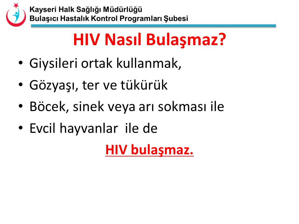 HIV Nasıl Bulaşmaz? Giysileri ortak kullanmak, Gözyaşı, ter ve tükürük Böcek, sinek veya arı sokması ile Evcil hayvanlar ile de HIV bulaşmaz.