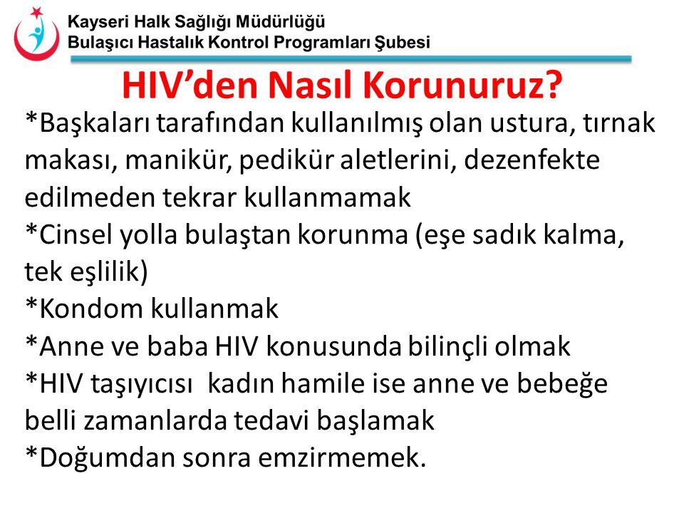 HIV'den Nasıl Korunuruz? *Başkaları tarafından kullanılmış olan ustura, tırnak makası, manikür, pedikür aletlerini, dezenfekte edilmeden tekrar kullan