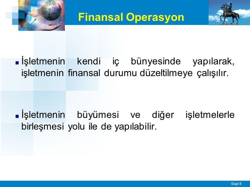 Slayt 8 ■ İşletmenin kendi iç bünyesinde yapılarak, işletmenin finansal durumu düzeltilmeye çalışılır.