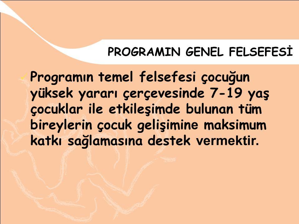 PROGRAMIN GENEL FELSEFESİ Programın temel felsefesi çocuğun yüksek yararı çerçevesinde 7-19 yaş çocuklar ile etkileşimde bulunan tüm bireylerin çocuk gelişimin e maksimum katkı sağlamasına destek vermektir.