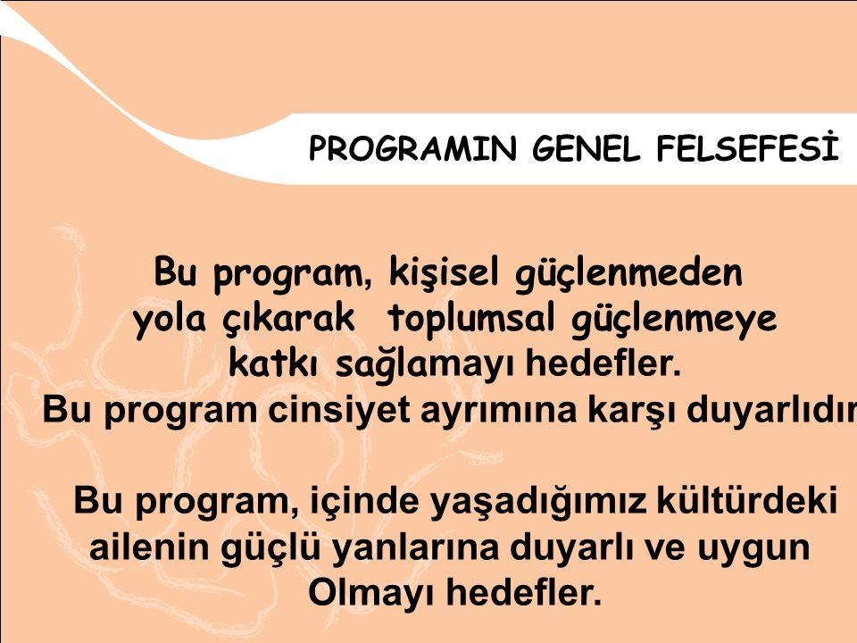 PROGRAMIN GENEL HEDEFİ : 7-19 yaş aile eğitimi programının en genel hedefi anne baba çocuk ve ergen ilişkisini güçlendirerek çocuğun /ergenin var olan potansiyelini gerçekleştirmesini sağlamaktır.