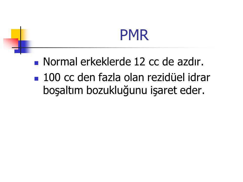 PMR Normal erkeklerde 12 cc de azdır. 100 cc den fazla olan rezidüel idrar boşaltım bozukluğunu işaret eder.