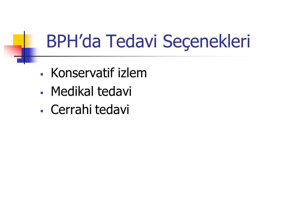 BPH'da Tedavi Seçenekleri  Konservatif izlem  Medikal tedavi  Cerrahi tedavi