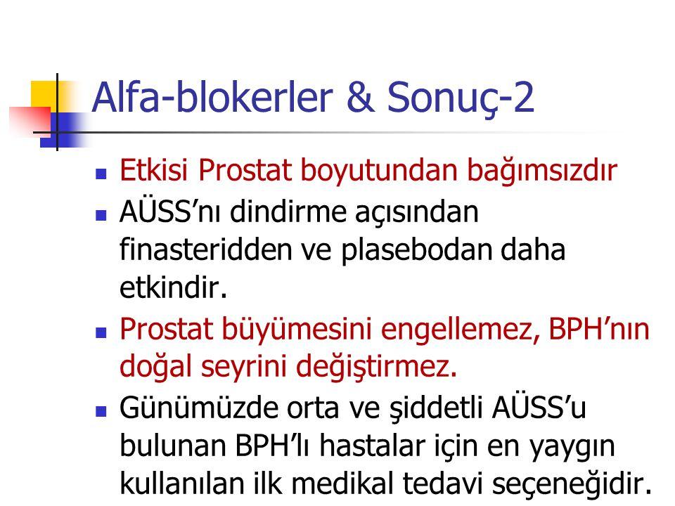 Alfa-blokerler & Sonuç-2 Etkisi Prostat boyutundan bağımsızdır AÜSS'nı dindirme açısından finasteridden ve plasebodan daha etkindir. Prostat büyümesin
