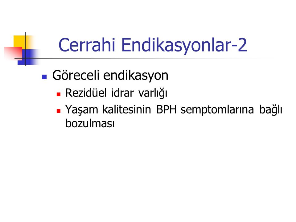 Cerrahi Endikasyonlar-2 Göreceli endikasyon Rezidüel idrar varlığı Yaşam kalitesinin BPH semptomlarına bağlı bozulması