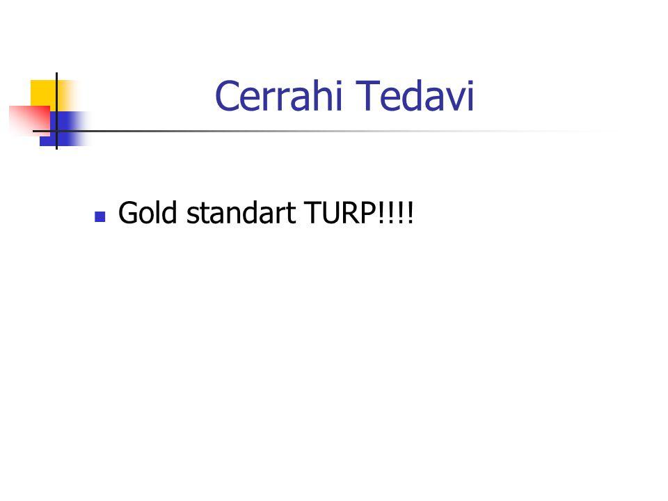 Cerrahi Tedavi Gold standart TURP!!!!