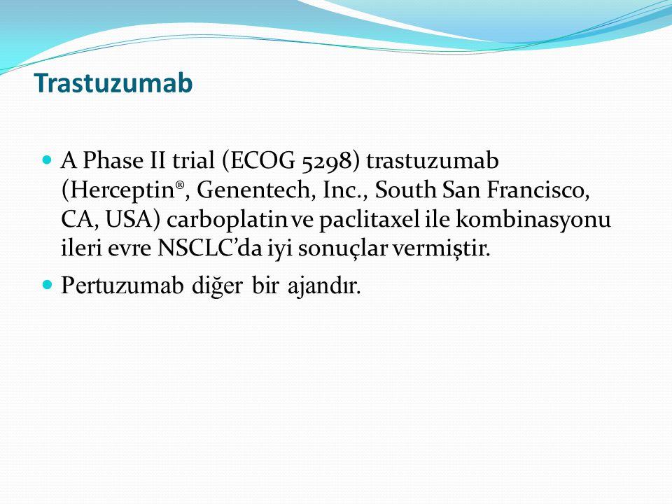 Trastuzumab A Phase II trial (ECOG 5298) trastuzumab (Herceptin®, Genentech, Inc., South San Francisco, CA, USA) carboplatin ve paclitaxel ile kombinasyonu ileri evre NSCLC'da iyi sonuçlar vermiştir.