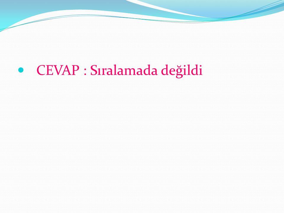 CEVAP : Sıralamada değildi