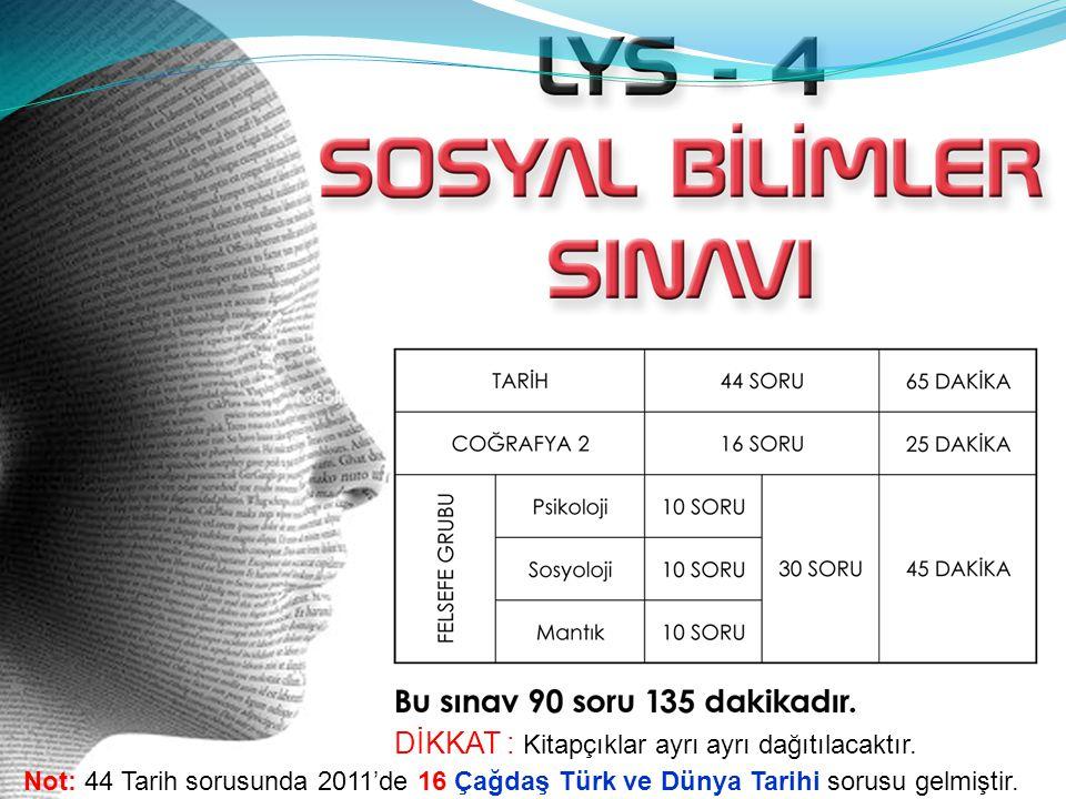 DİKKAT : Kitapçıklar ayrı ayrı dağıtılacaktır. Not: 44 Tarih sorusunda 2011'de 16 Çağdaş Türk ve Dünya Tarihi sorusu gelmiştir.