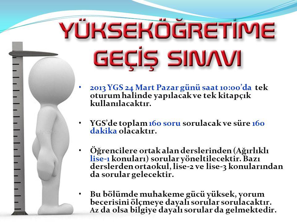 2013 YGS 24 Mart Pazar günü saat 10:00'da tek oturum halinde yapılacak ve tek kitapçık kullanılacaktır. YGS'de toplam 160 soru sorulacak ve süre 160 d
