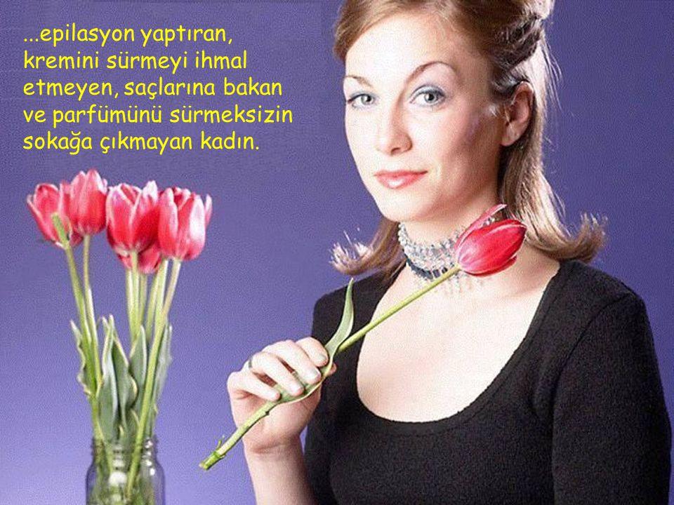 Bir gerçek kadın , bütün faaliyetleri arasında, formunu muhafaza edebilmek için kendisine zaman ayırabilen kadındır...