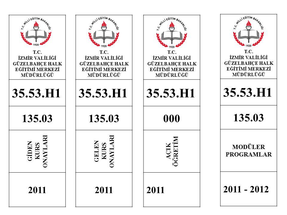 T.C. İZMİR VALİLİĞİ GÜZELBAHÇE HALK EĞİTİMİ MERKEZİ MÜDÜRLÜĞÜ 35.53.H1 135.03 GİDEN KURS ONAYLARI 2011 T.C. İZMİR VALİLİĞİ GÜZELBAHÇE HALK EĞİTİMİ MER