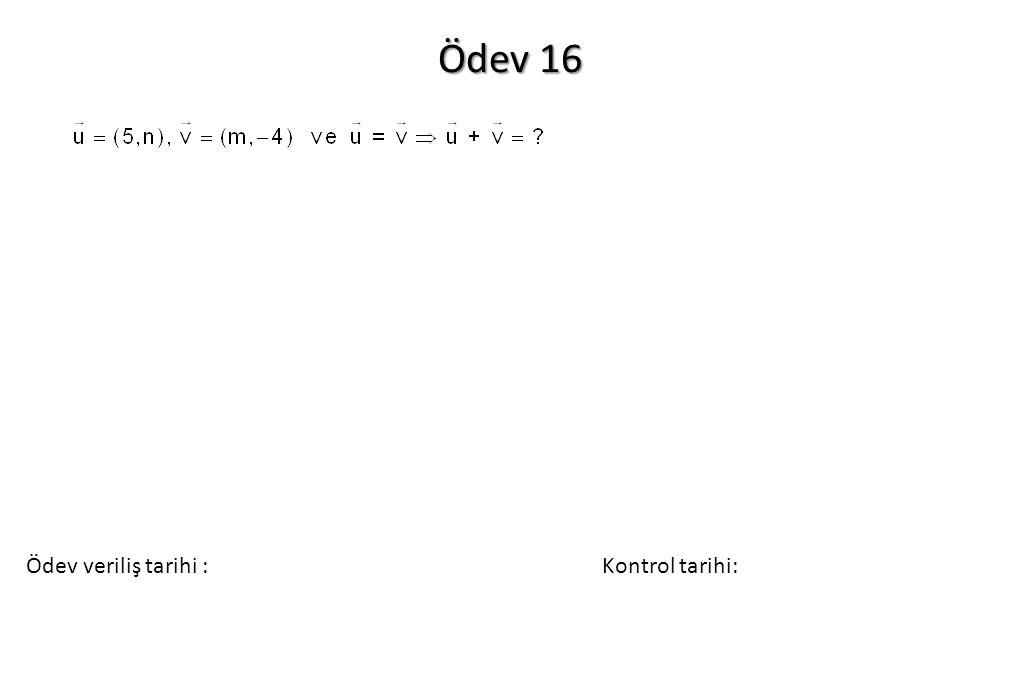 Ödev 16 Ödev veriliş tarihi :Kontrol tarihi: