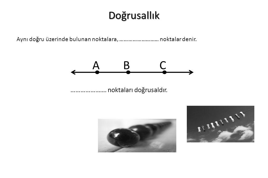 Doğrusallık Aynı doğru üzerinde bulunan noktalara, ……………………… noktalar denir. ABC …………………. noktaları doğrusaldır.