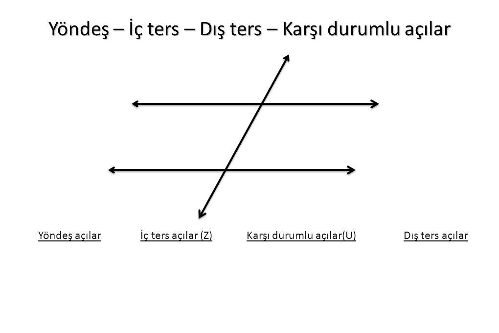 Yöndeş – İç ters – Dış ters – Karşı durumlu açılar Yöndeş açılarİç ters açılar (Z)Dış ters açılarKarşı durumlu açılar(U)