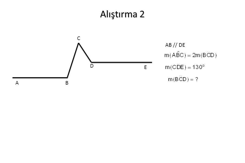 Alıştırma 2 AB // DE AB D C E
