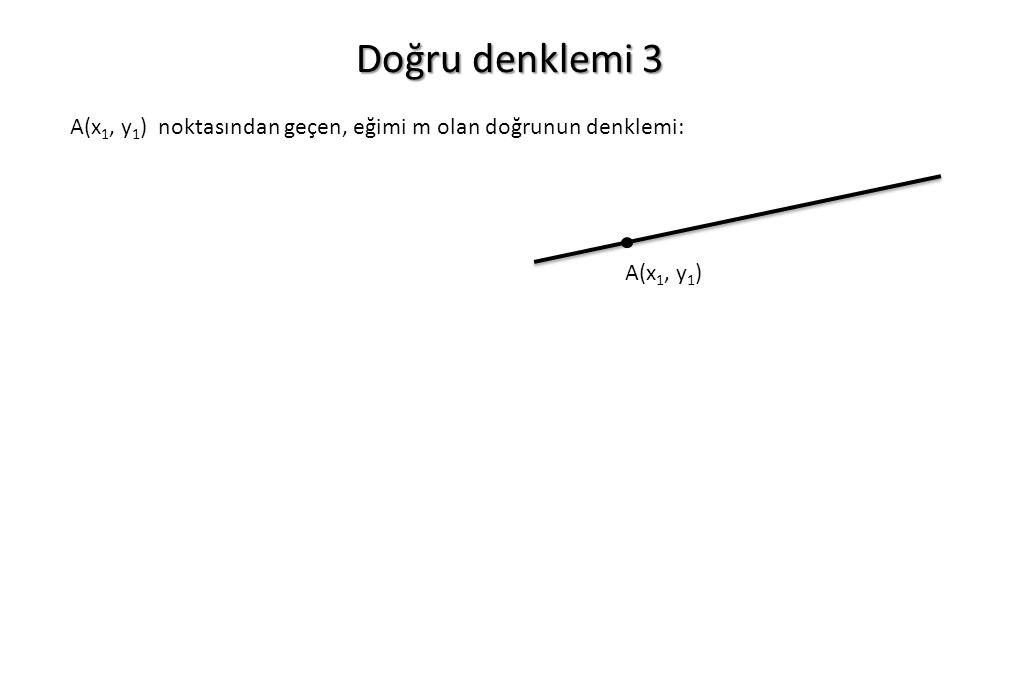 Doğru denklemi 3 A(x 1, y 1 ) noktasından geçen, eğimi m olan doğrunun denklemi: A(x 1, y 1 )