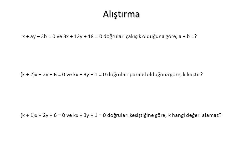 Alıştırma x + ay – 3b = 0 ve 3x + 12y + 18 = 0 doğruları çakışık olduğuna göre, a + b =? (k + 2)x + 2y + 6 = 0 ve kx + 3y + 1 = 0 doğruları paralel ol