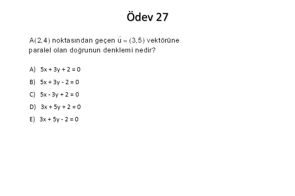 Ödev 27 A) 5x + 3y + 2 = 0 B) 5x + 3y - 2 = 0 C) 5x - 3y + 2 = 0 D) 3x + 5y + 2 = 0 E) 3x + 5y - 2 = 0