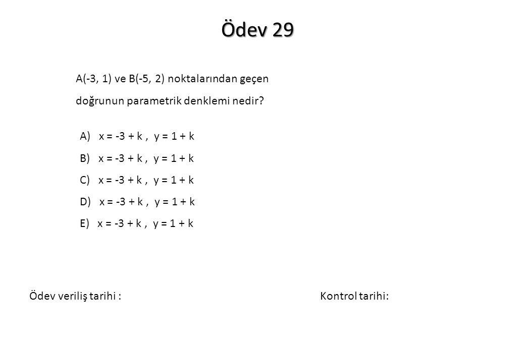 Ödev 29 A(-3, 1) ve B(-5, 2) noktalarından geçen doğrunun parametrik denklemi nedir? A) x = -3 + k, y = 1 + k B) x = -3 + k, y = 1 + k C) x = -3 + k,