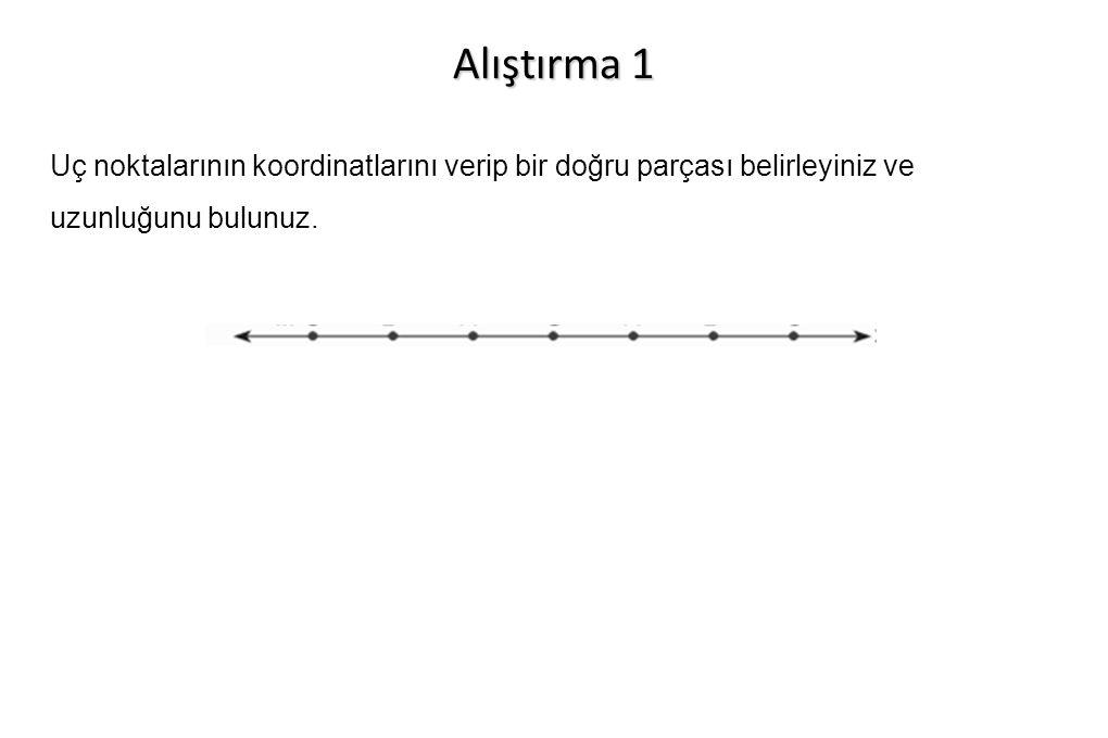 Alıştırma 1 Uç noktalarının koordinatlarını verip bir doğru parçası belirleyiniz ve uzunluğunu bulunuz.