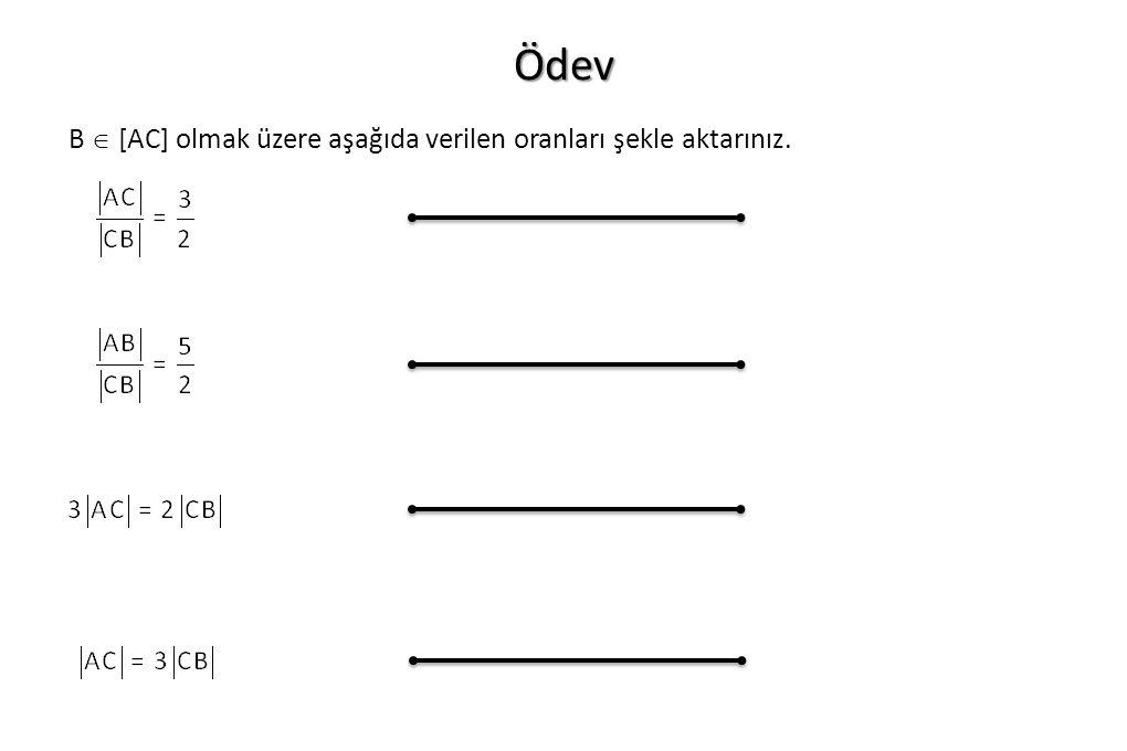 Ödev B  [AC] olmak üzere aşağıda verilen oranları şekle aktarınız.