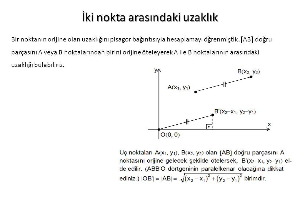 İki nokta arasındaki uzaklık Bir noktanın orijine olan uzaklığını pisagor bağıntısıyla hesaplamayı öğrenmiştik   AB  doğru parçasını A veya B nokta